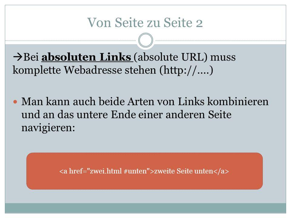 Von Seite zu Seite 2  Bei absoluten Links (absolute URL) muss komplette Webadresse stehen (http://....) Man kann auch beide Arten von Links kombinier