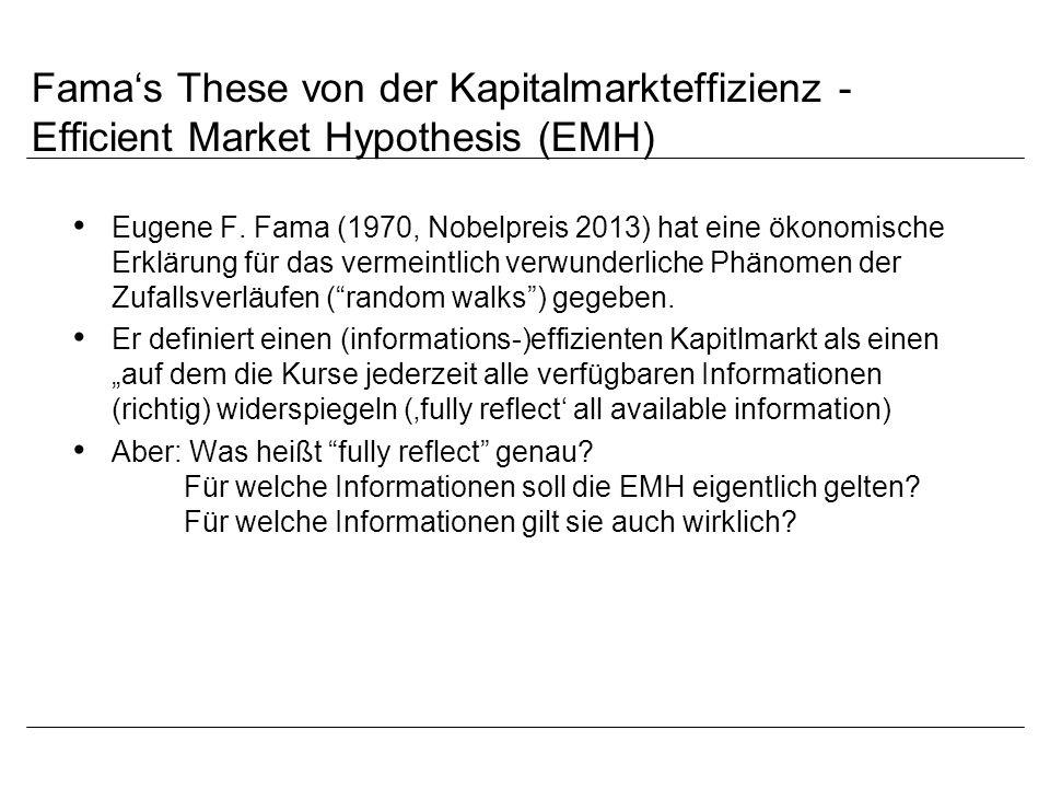 Fama's These von der Kapitalmarkteffizienz - Efficient Market Hypothesis (EMH) Eugene F. Fama (1970, Nobelpreis 2013) hat eine ökonomische Erklärung f