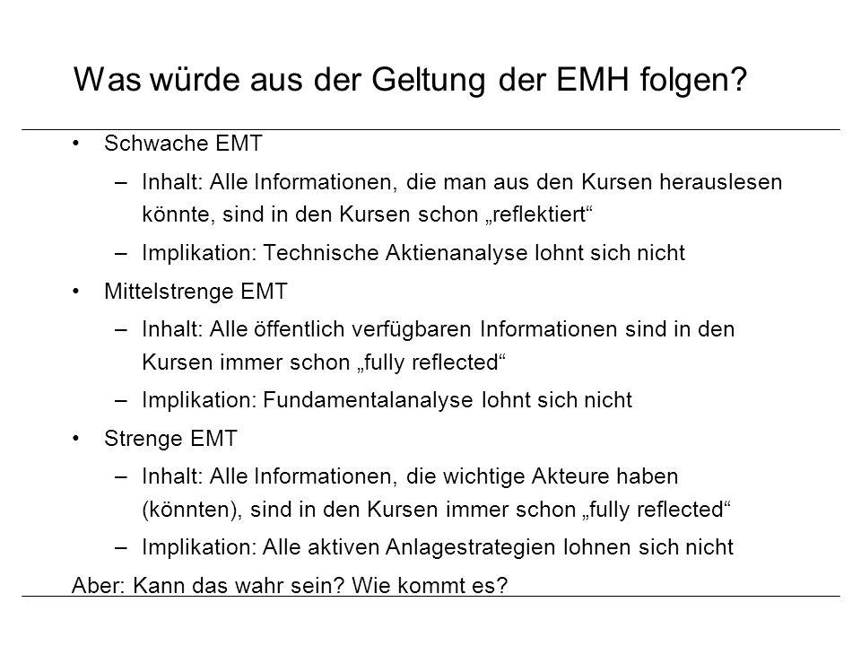 Was würde aus der Geltung der EMH folgen? Schwache EMT –Inhalt: Alle Informationen, die man aus den Kursen herauslesen könnte, sind in den Kursen scho
