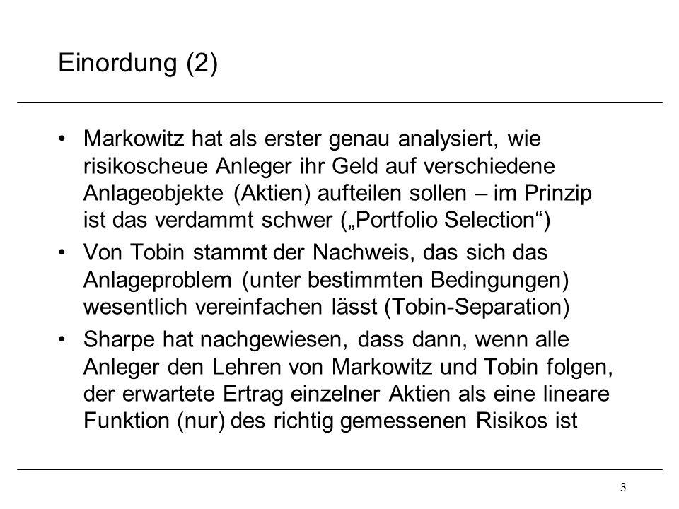 Einordung (2) Markowitz hat als erster genau analysiert, wie risikoscheue Anleger ihr Geld auf verschiedene Anlageobjekte (Aktien) aufteilen sollen –