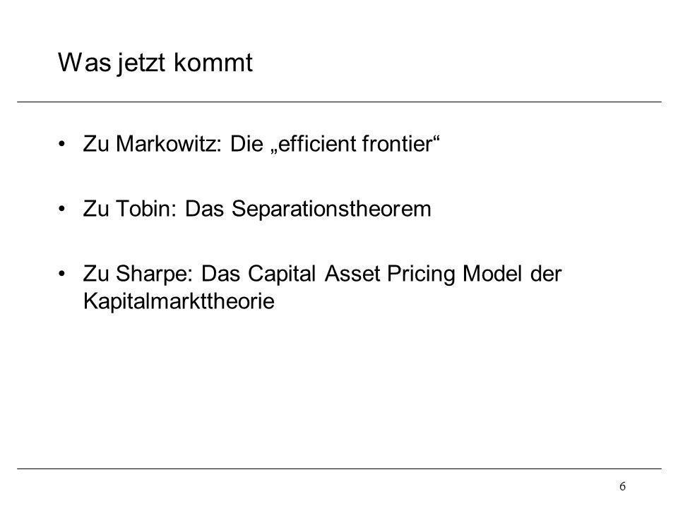"""Was jetzt kommt Zu Markowitz: Die """"efficient frontier"""" Zu Tobin: Das Separationstheorem Zu Sharpe: Das Capital Asset Pricing Model der Kapitalmarktthe"""