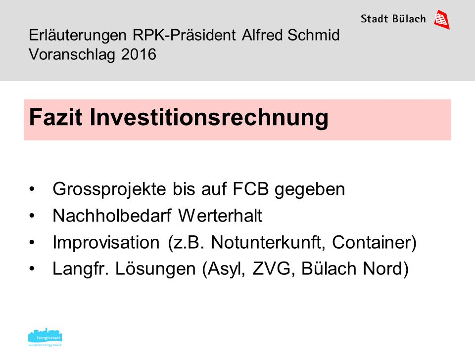 Grossprojekte bis auf FCB gegeben Nachholbedarf Werterhalt Improvisation (z.B. Notunterkunft, Container) Langfr. Lösungen (Asyl, ZVG, Bülach Nord) Faz