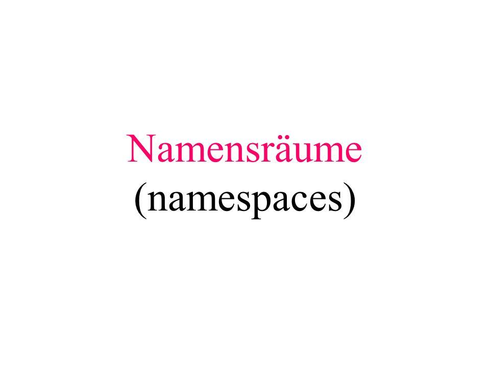 verwendet man umfangreiche eigene und fremde Bibliotheken (Sammlungen von Funktionen) so ist die Wahrscheinlichkeit groß, daß einmal zwei Funktionen gleichen Namens auftreten und es deshalb einen Fehler gibt.