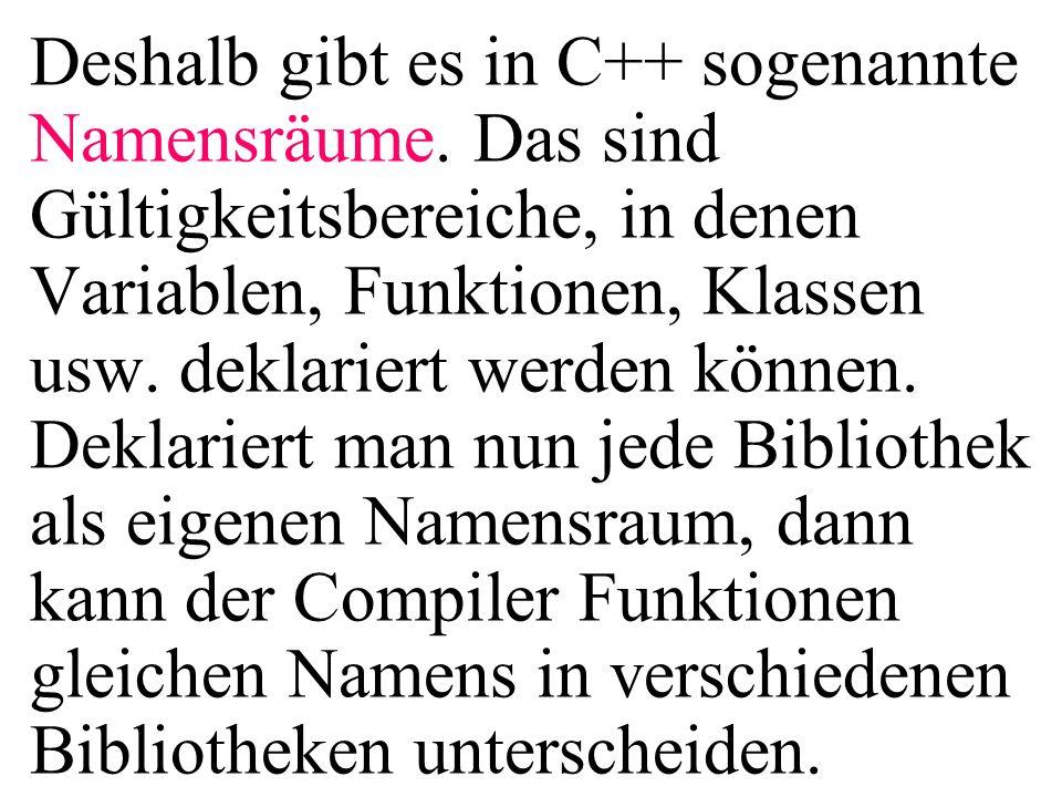 Deshalb gibt es in C++ sogenannte Namensräume.