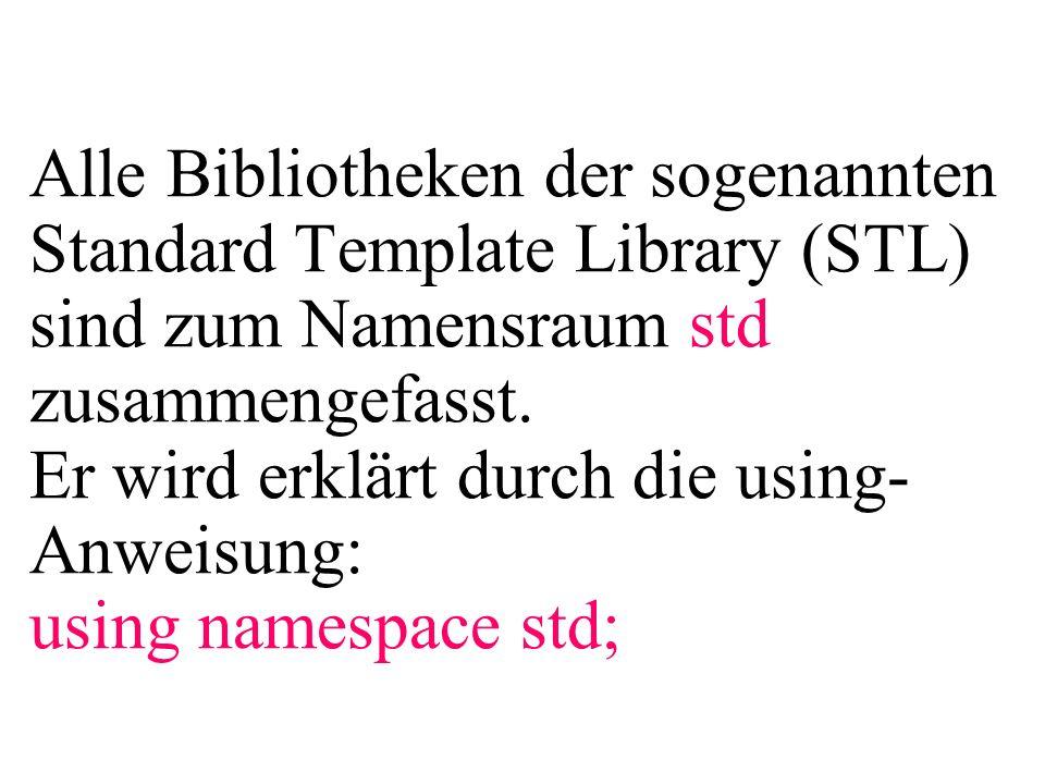 Alle Bibliotheken der sogenannten Standard Template Library (STL) sind zum Namensraum std zusammengefasst.