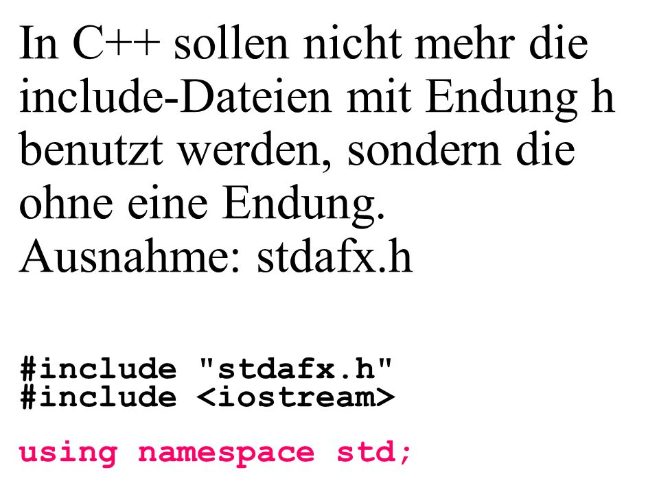 #include stdafx.h #include using namespace std; In C++ sollen nicht mehr die include-Dateien mit Endung h benutzt werden, sondern die ohne eine Endung.