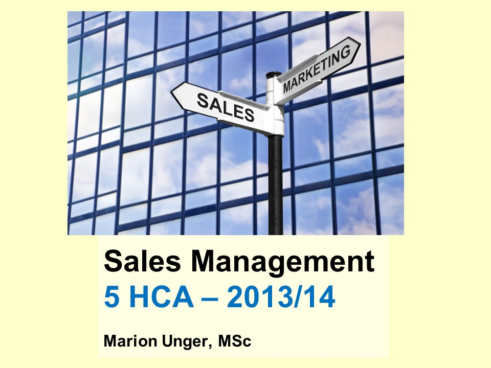 Sales Management 5 HCA – 2013/14 Marion Unger, MSc