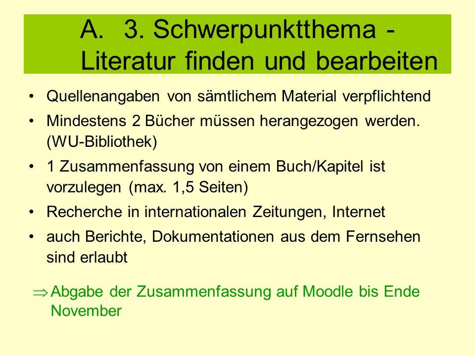A.3. Schwerpunktthema - Literatur finden und bearbeiten Quellenangaben von sämtlichem Material verpflichtend Mindestens 2 Bücher müssen herangezogen w