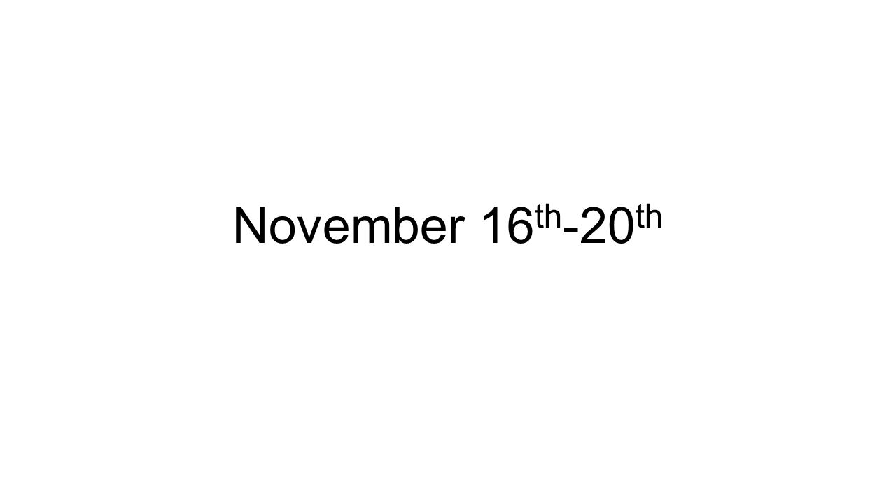 November 16 th -20 th
