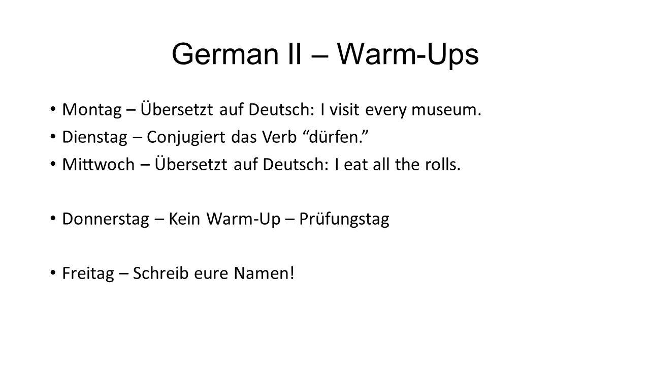 German II – Warm-Ups Montag – Übersetzt auf Deutsch: I visit every museum.