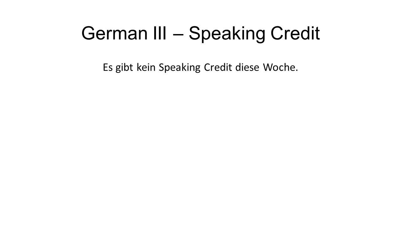German III – Speaking Credit Es gibt kein Speaking Credit diese Woche.
