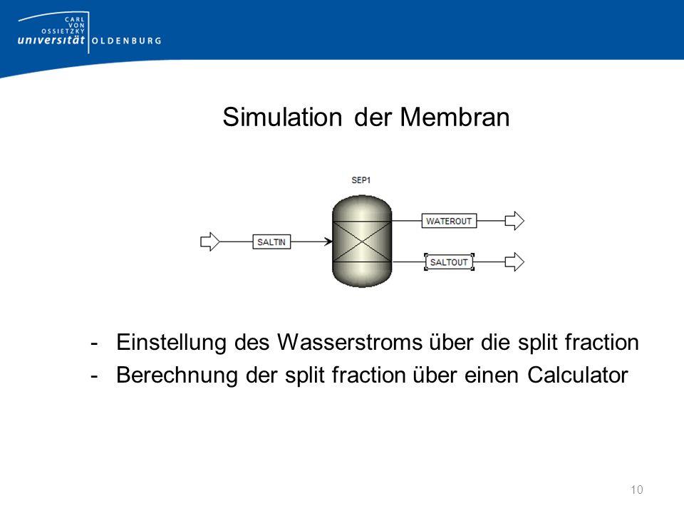 Simulation der Membran -Einstellung des Wasserstroms über die split fraction -Berechnung der split fraction über einen Calculator 10