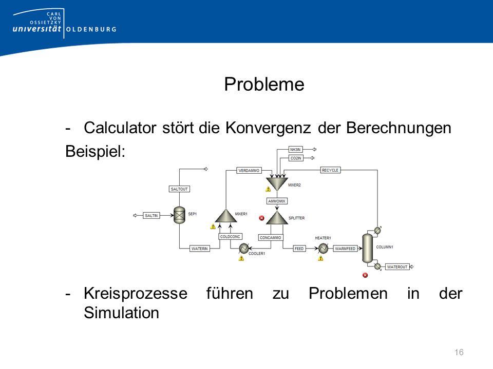 Probleme -Calculator stört die Konvergenz der Berechnungen Beispiel: -Kreisprozesse führen zu Problemen in der Simulation 16