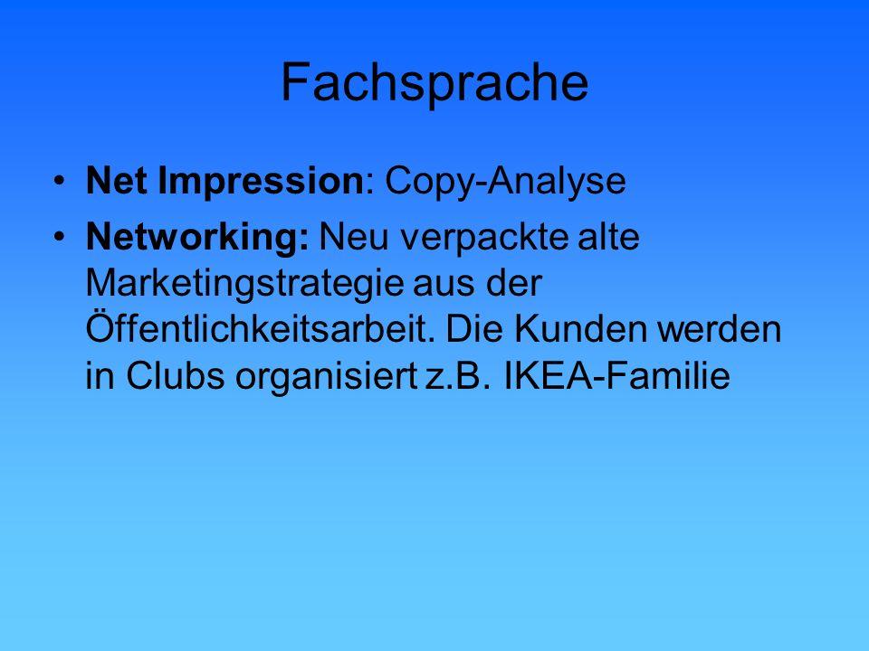Fachsprache Net Impression: Copy-Analyse Networking: Neu verpackte alte Marketingstrategie aus der Öffentlichkeitsarbeit. Die Kunden werden in Clubs o