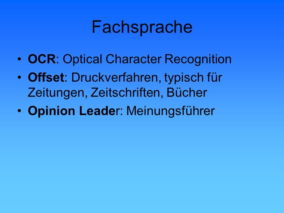 Fachsprache OCR: Optical Character Recognition Offset: Druckverfahren, typisch für Zeitungen, Zeitschriften, Bücher Opinion Leader: Meinungsführer