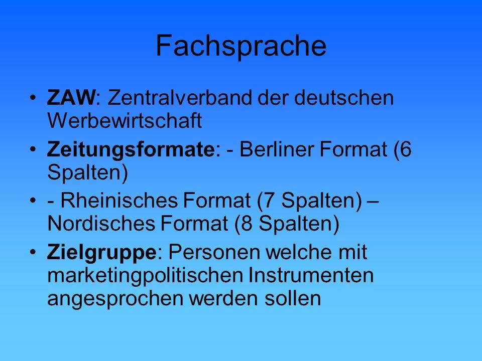 Fachsprache ZAW: Zentralverband der deutschen Werbewirtschaft Zeitungsformate: - Berliner Format (6 Spalten) - Rheinisches Format (7 Spalten) – Nordis