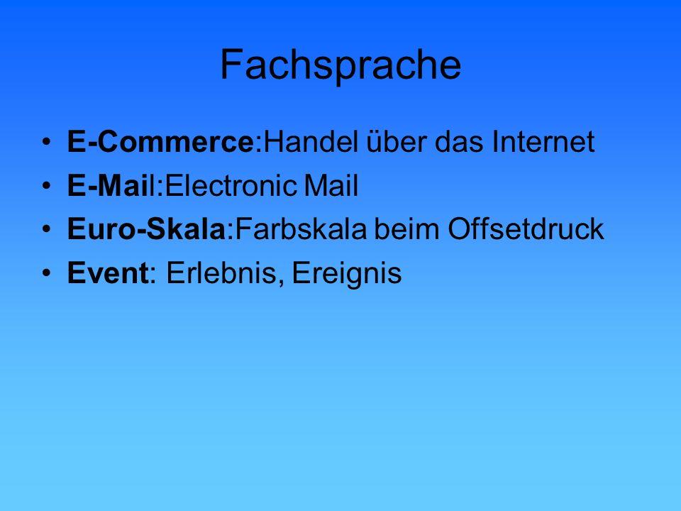 Fachsprache E-Commerce:Handel über das Internet E-Mail:Electronic Mail Euro-Skala:Farbskala beim Offsetdruck Event: Erlebnis, Ereignis