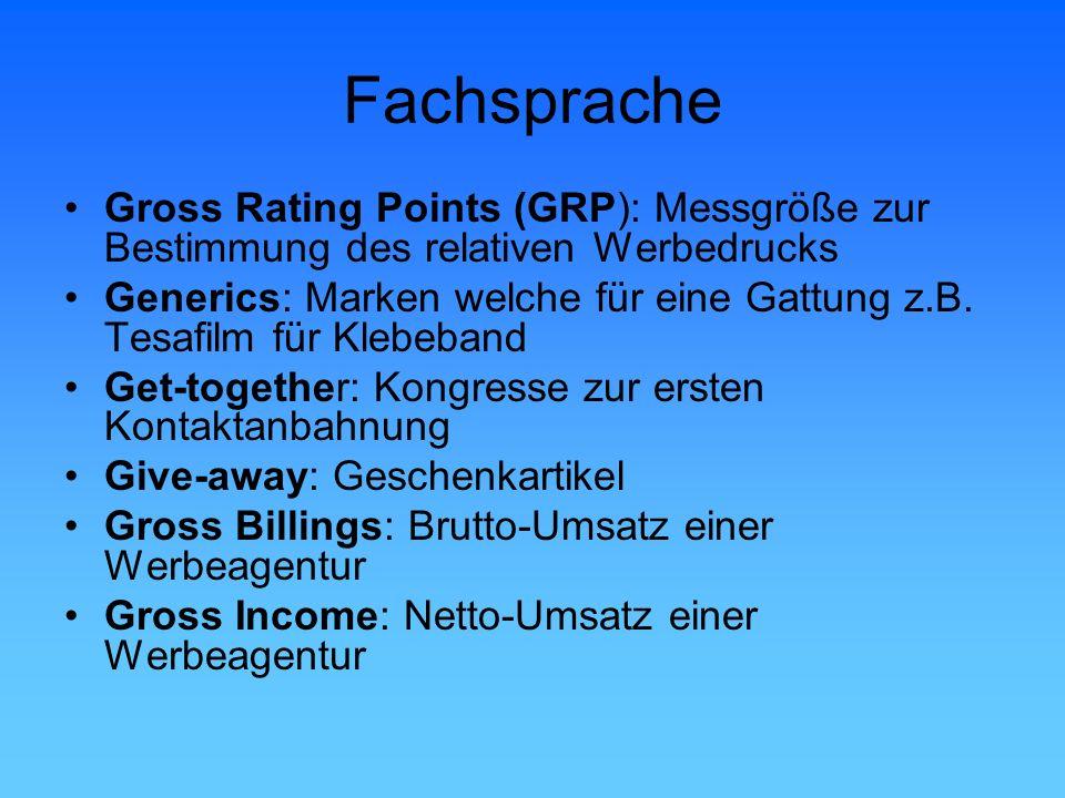 Fachsprache Gross Rating Points (GRP): Messgröße zur Bestimmung des relativen Werbedrucks Generics: Marken welche für eine Gattung z.B. Tesafilm für K
