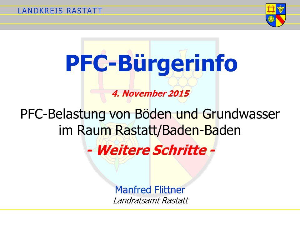 L A N D K R E I S R A S T A T TL A N D K R E I S R A S T A T T PFC-Bürgerinfo PFC-Belastung von Böden und Grundwasser im Raum Rastatt/Baden-Baden - Weitere Schritte - 4.