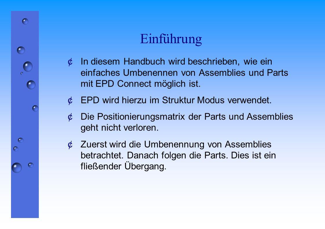 Einführung In diesem Handbuch wird beschrieben, wie ein einfaches Umbenennen von Assemblies und Parts mit EPD Connect möglich ist. EPD wird hierzu im