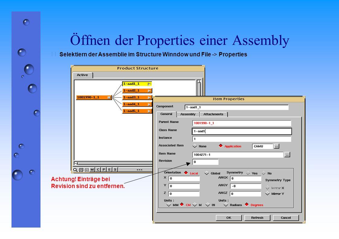 Öffnen der Properties einer Assembly  Selektiern der Assemblie im Structure Winndow und File -> Properties Achtung! Einträge bei Revision sind zu ent