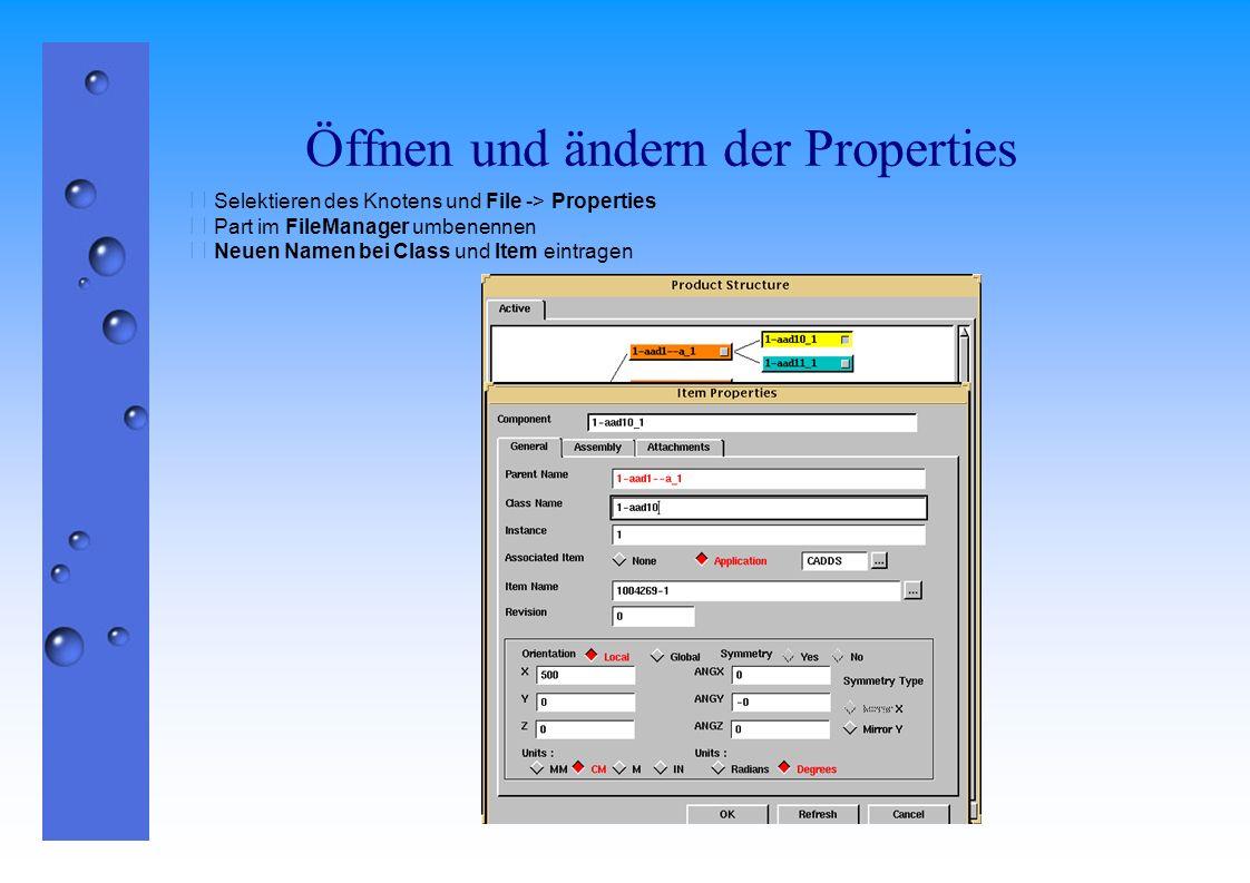 Öffnen und ändern der Properties  Selektieren des Knotens und File -> Properties  Part im FileManager umbenennen  Neuen Namen bei Class und Item ei