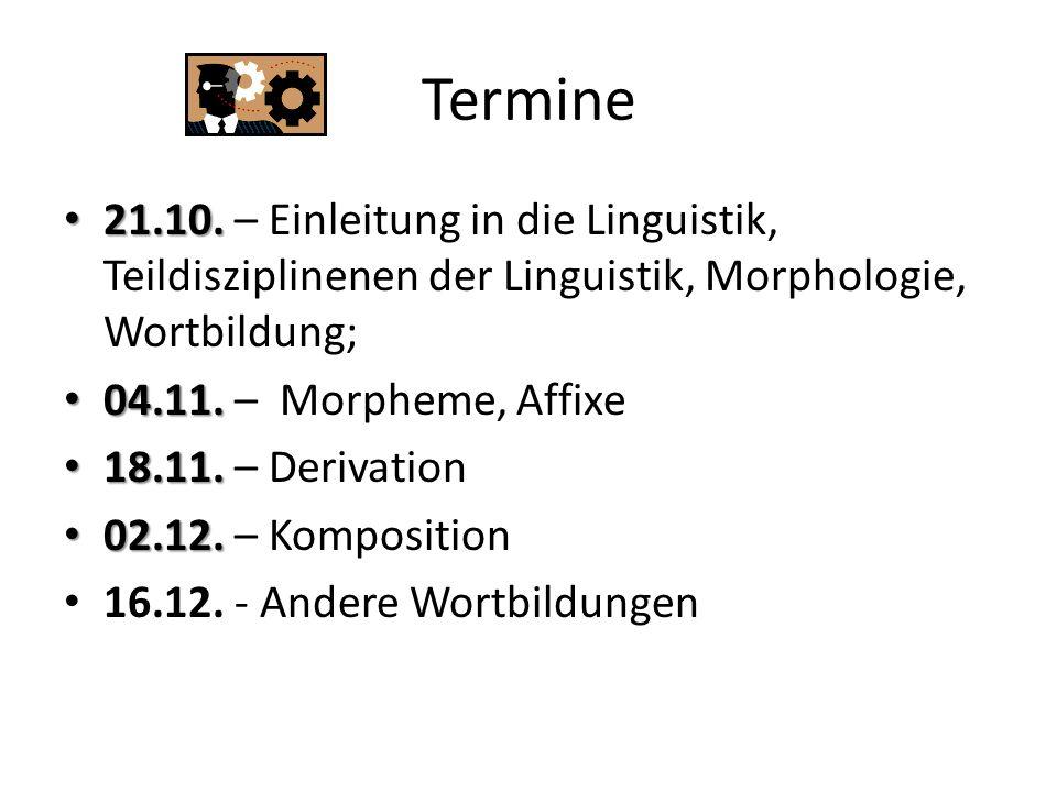 Termine 21.10. 21.10. – Einleitung in die Linguistik, Teildisziplinenen der Linguistik, Morphologie, Wortbildung; 04.11. 04.11. – Morpheme, Affixe 18.
