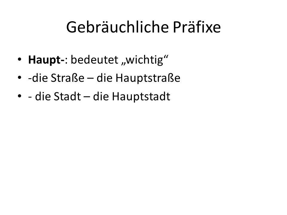 """Gebräuchliche Präfixe Haupt-: bedeutet """"wichtig"""" -die Straße – die Hauptstraße - die Stadt – die Hauptstadt"""