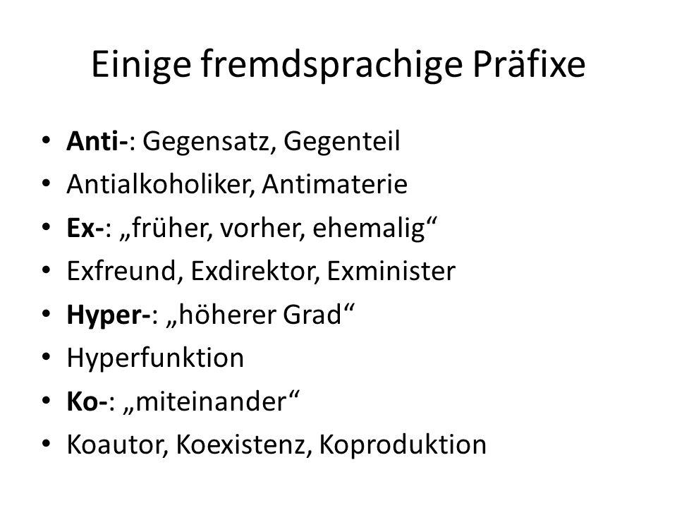 """Einige fremdsprachige Präfixe Anti-: Gegensatz, Gegenteil Antialkoholiker, Antimaterie Ex-: """"früher, vorher, ehemalig"""" Exfreund, Exdirektor, Exministe"""
