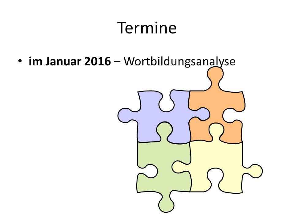 Termine im Januar 2016 – Wortbildungsanalyse
