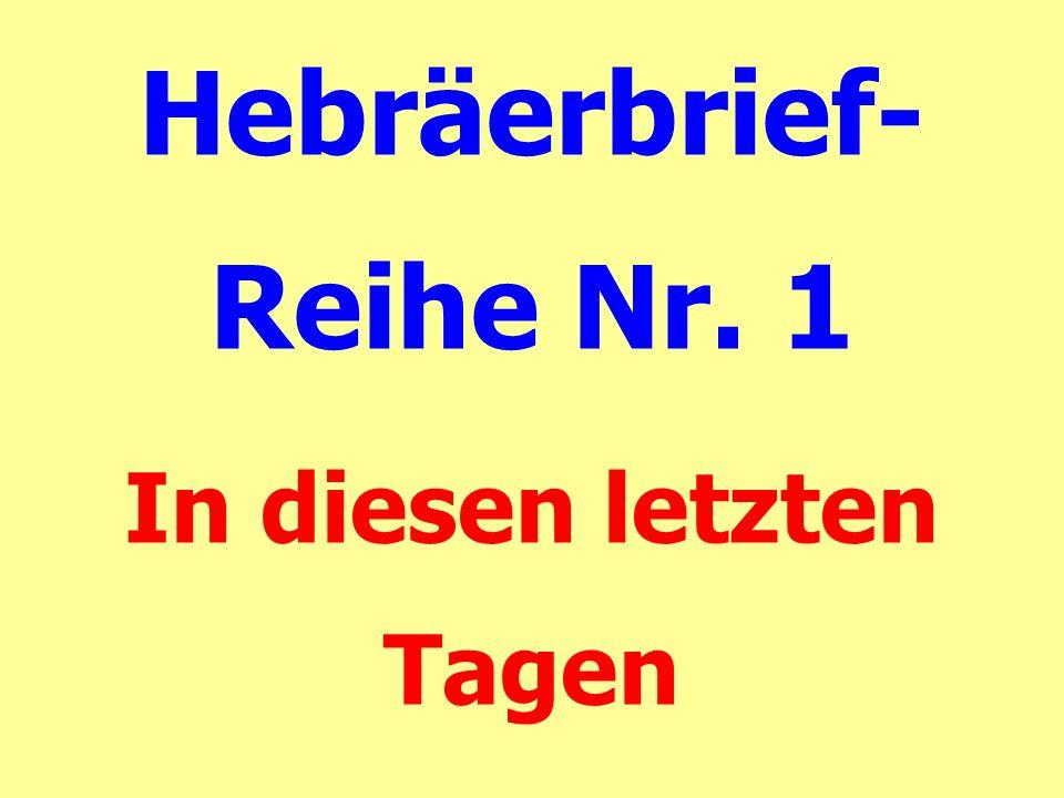 Hebräerbrief- Reihe Nr. 1 In diesen letzten Tagen