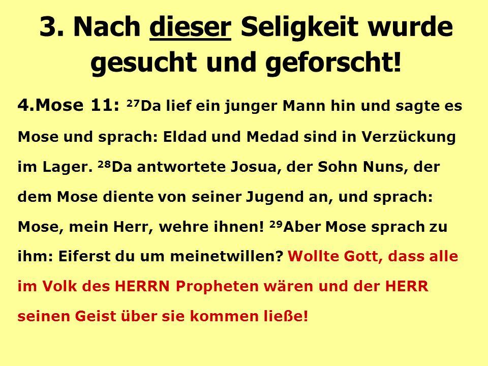 4.Mose 11: 27 Da lief ein junger Mann hin und sagte es Mose und sprach: Eldad und Medad sind in Verzückung im Lager. 28 Da antwortete Josua, der Sohn