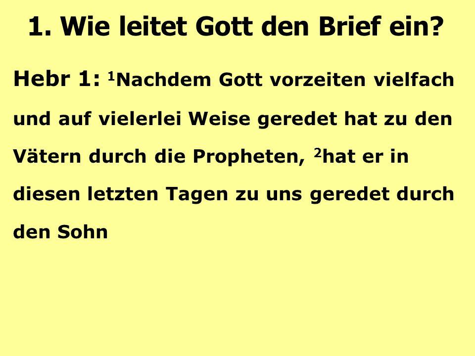 Hebr 1: 1 Nachdem Gott vorzeiten vielfach und auf vielerlei Weise geredet hat zu den Vätern durch die Propheten, 2 hat er in diesen letzten Tagen zu uns geredet durch den Sohn 1.