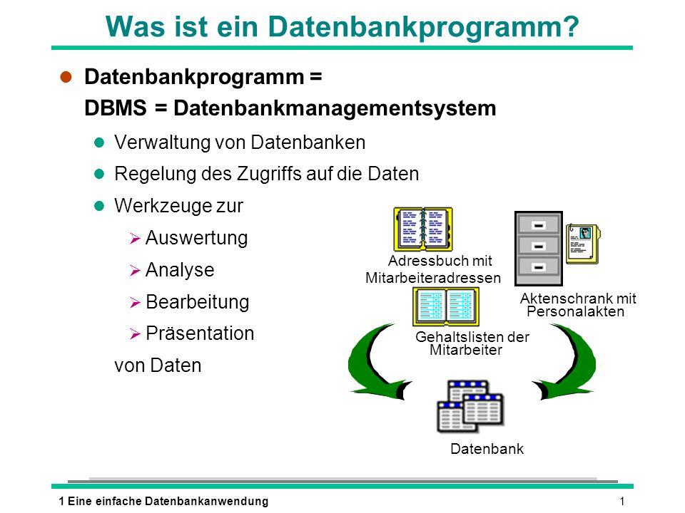 11 Eine einfache Datenbankanwendung l Datenbankprogramm = DBMS = Datenbankmanagementsystem l Verwaltung von Datenbanken l Regelung des Zugriffs auf di