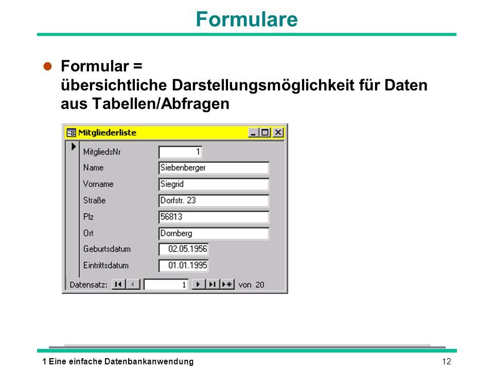 121 Eine einfache Datenbankanwendung Formulare l Formular = übersichtliche Darstellungsmöglichkeit für Daten aus Tabellen/Abfragen