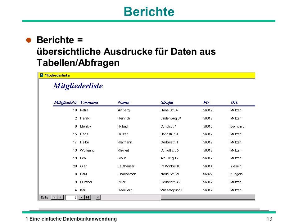 131 Eine einfache Datenbankanwendung Berichte l Berichte = übersichtliche Ausdrucke für Daten aus Tabellen/Abfragen