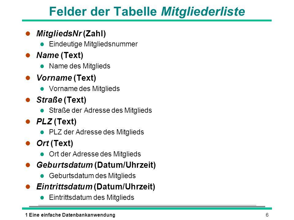 61 Eine einfache Datenbankanwendung Felder der Tabelle Mitgliederliste l MitgliedsNr (Zahl) l Eindeutige Mitgliedsnummer l Name (Text) l Name des Mitg