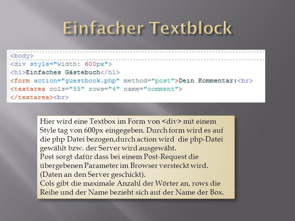 Hier wird eine Textbox im Form von mit einem Style tag von 600px eingegeben. Durch form wird es auf die php Datei bezogen,durch action wird die php-Da