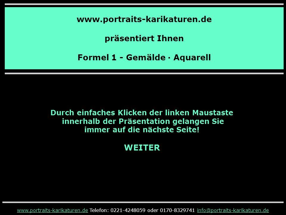 Formel 1 - Gemälde · Aquarell www.portraits-karikaturen.dewww.portraits-karikaturen.de Telefon: 0221-4248059 oder 0170-8329741 info@portraits-karikaturen.deinfo@portraits-karikaturen.de