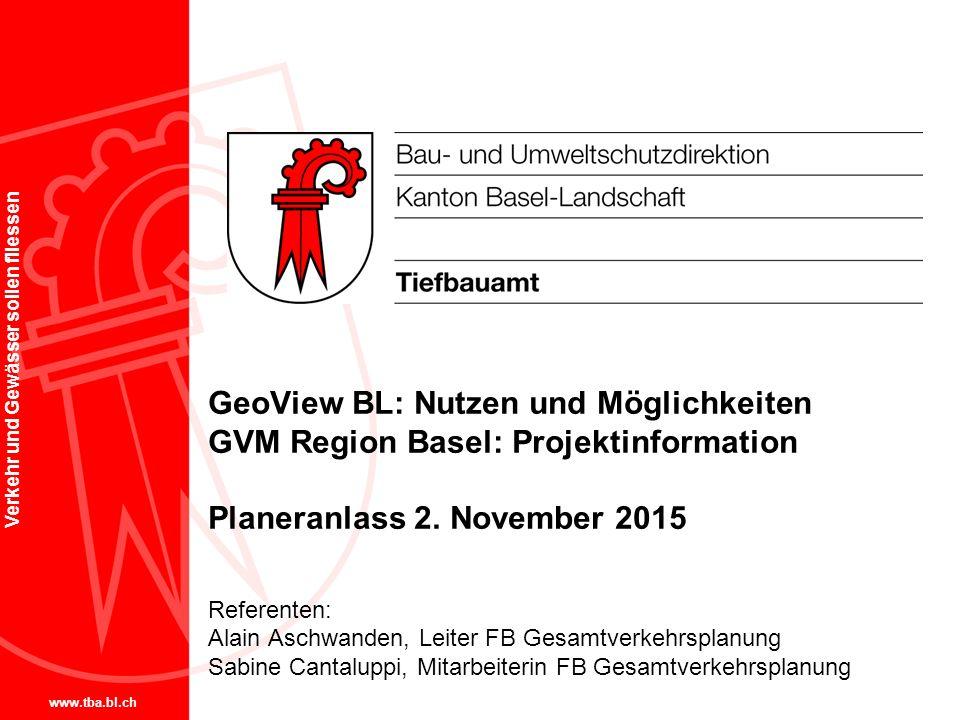 www.tba.bl.ch Verkehr und Gewässer sollen fliessen GeoView BL: Nutzen und Möglichkeiten GVM Region Basel: Projektinformation Planeranlass 2.