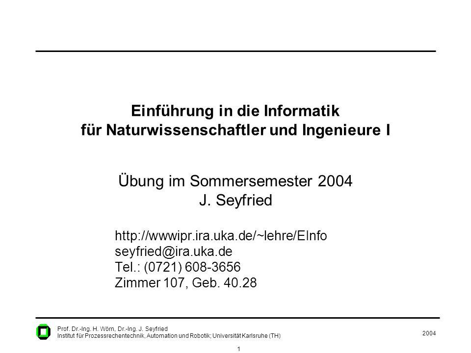 2004 1 Prof. Dr.-Ing. H. Wörn, Dr.-Ing. J. Seyfried Institut für Prozessrechentechnik, Automation und Robotik; Universität Karlsruhe (TH) Einführung i