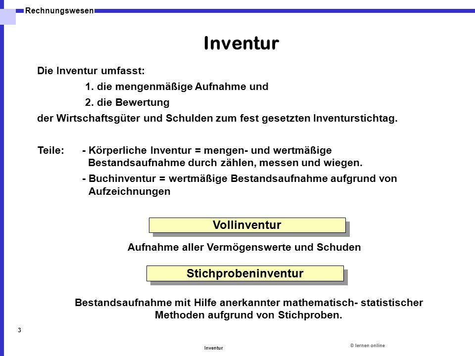 ©lernen online Rechnungswesen Inventur 3 Die Inventur umfasst: 1. die mengenmäßige Aufnahme und 2. die Bewertung der Wirtschaftsgüter und Schulden zum