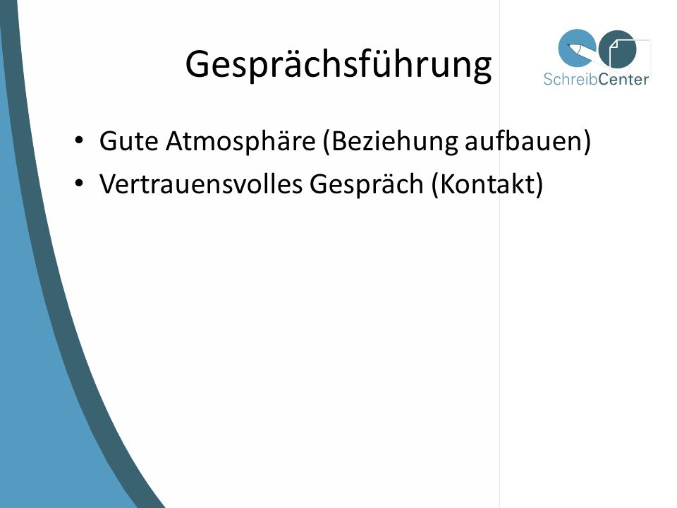 Gesprächsführung Gute Atmosphäre (Beziehung aufbauen) Vertrauensvolles Gespräch (Kontakt)