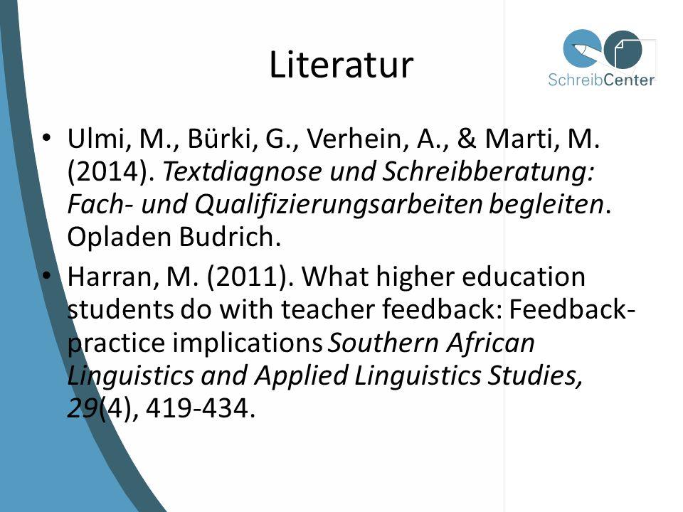 Literatur Ulmi, M., Bürki, G., Verhein, A., & Marti, M. (2014). Textdiagnose und Schreibberatung: Fach- und Qualifizierungsarbeiten begleiten. Opladen