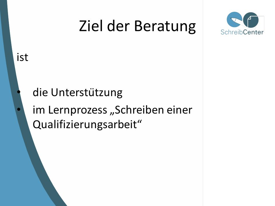 "Ziel der Beratung ist die Unterstützung im Lernprozess ""Schreiben einer Qualifizierungsarbeit"