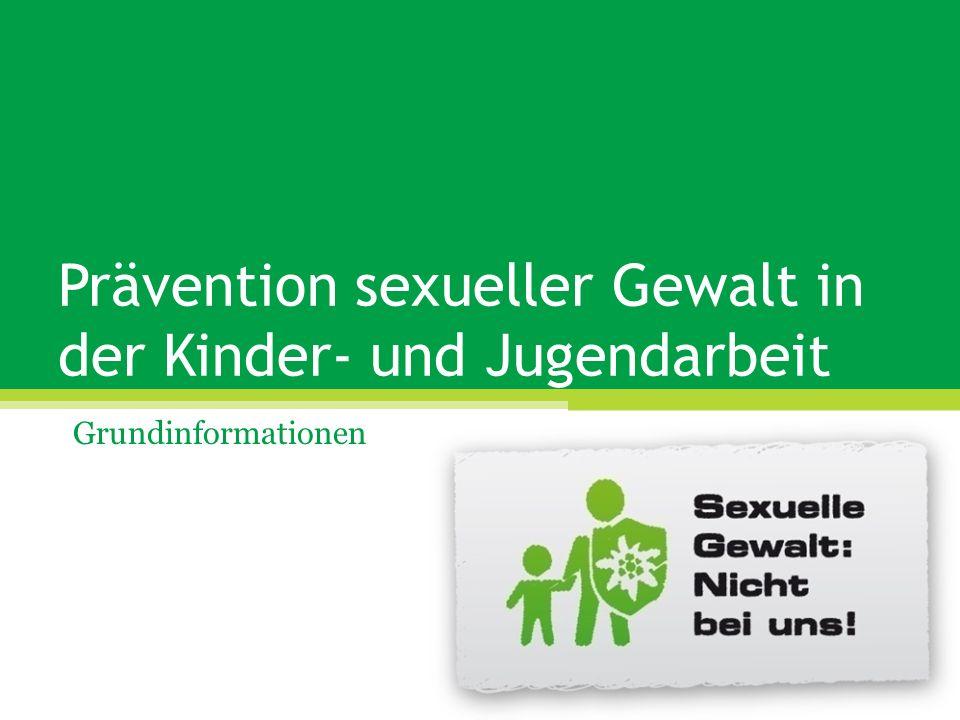 Prävention sexueller Gewalt in der Kinder- und Jugendarbeit Grundinformationen