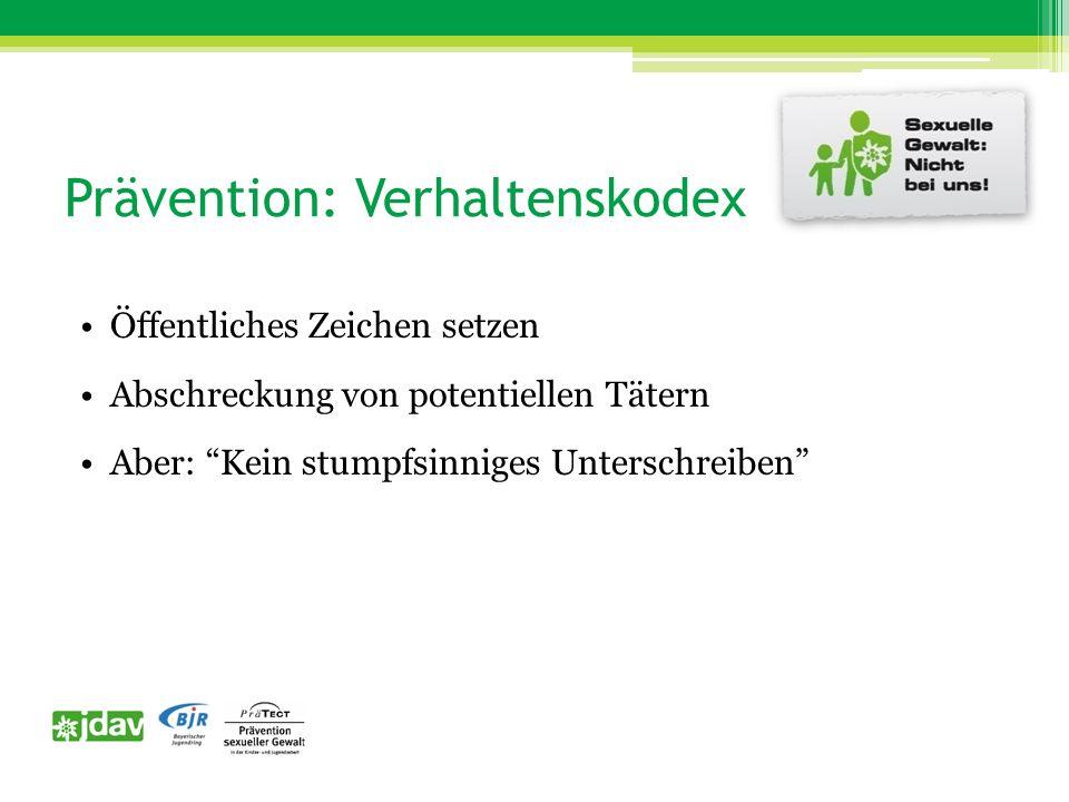 Prävention: Verhaltenskodex Öffentliches Zeichen setzen Abschreckung von potentiellen Tätern Aber: Kein stumpfsinniges Unterschreiben