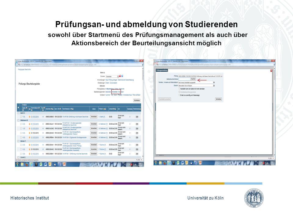 Prüfungsan- und abmeldung von Studierenden sowohl über Startmenü des Prüfungsmanagement als auch über Aktionsbereich der Beurteilungsansicht möglich Historisches Institut Universität zu Köln