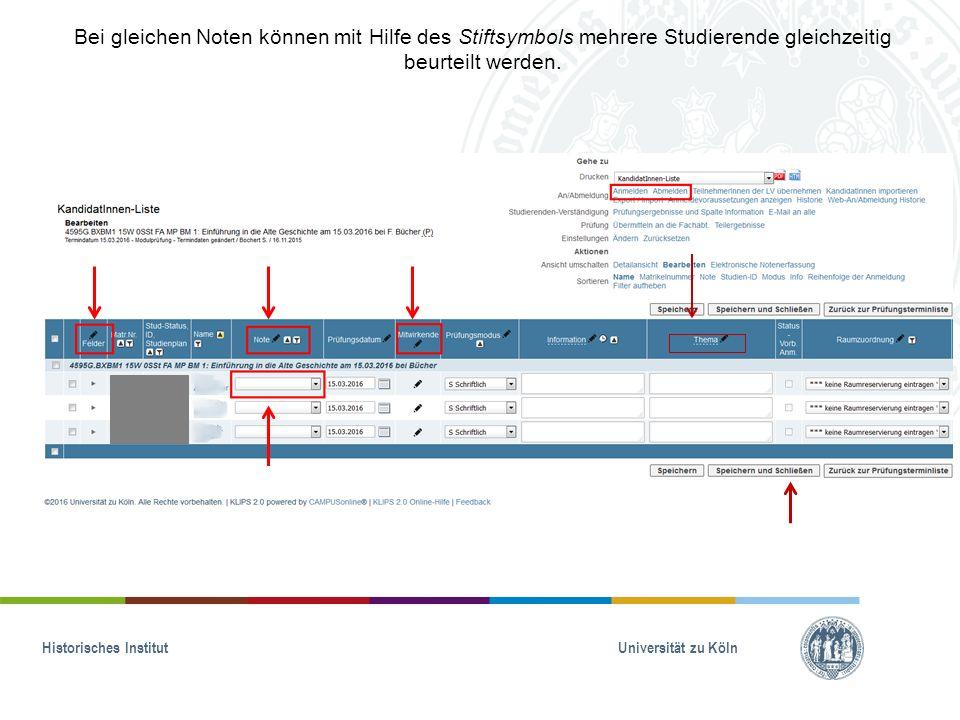 Historisches Institut Universität zu Köln Bei gleichen Noten können mit Hilfe des Stiftsymbols mehrere Studierende gleichzeitig beurteilt werden.