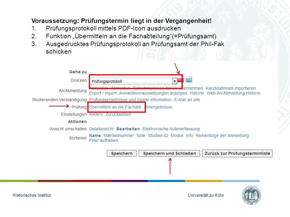 Historisches Institut Universität zu Köln Voraussetzung: Prüfungstermin liegt in der Vergangenheit! 1.Prüfungsprotokoll mittels PDF-Icon ausdrucken 2.